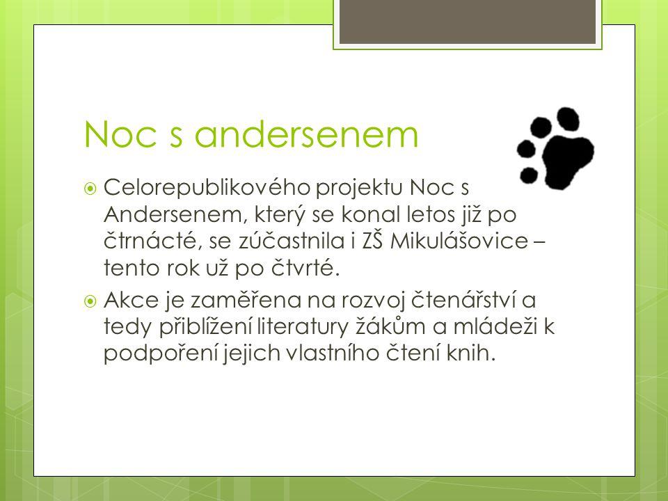 Noc s andersenem  Celorepublikového projektu Noc s Andersenem, který se konal letos již po čtrnácté, se zúčastnila i ZŠ Mikulášovice – tento rok už p