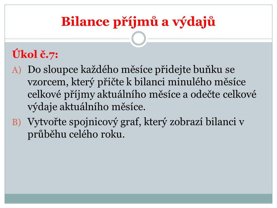 Bilance příjmů a výdajů Úkol č.7: A) Do sloupce každého měsíce přidejte buňku se vzorcem, který přičte k bilanci minulého měsíce celkové příjmy aktuál