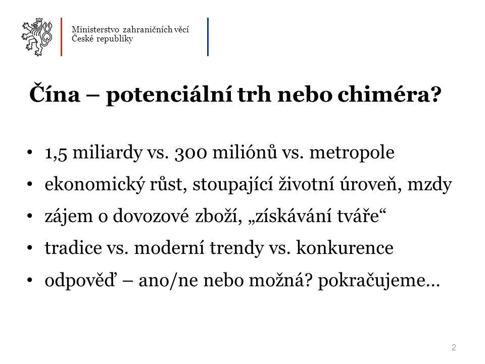 Ministerstvo zahraničních věcí České republiky 2 Čína – potenciální trh nebo chiméra? • 1,5 miliardy vs. 300 miliónů vs. metropole • ekonomický růst,