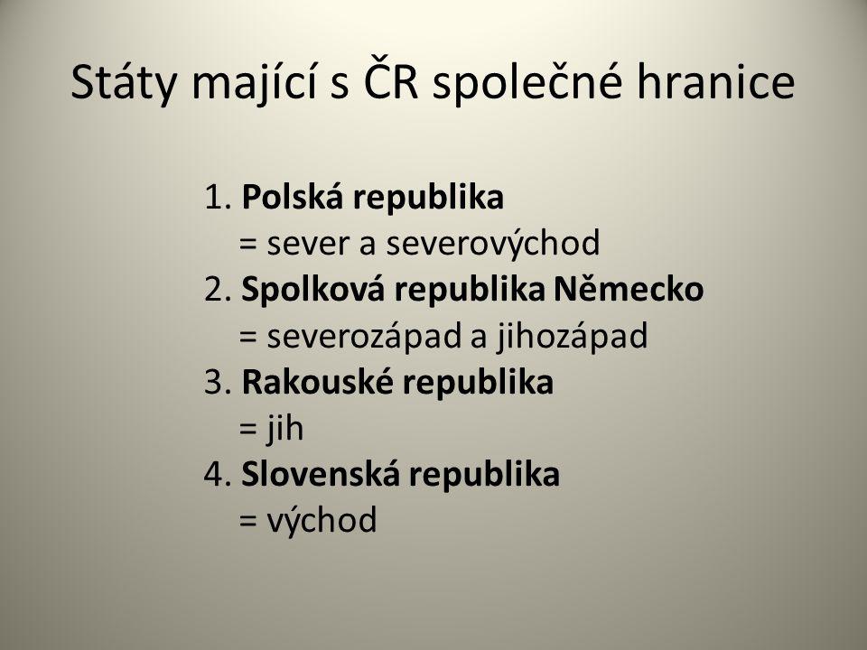 Státy mající s ČR společné hranice 1. Polská republika = sever a severovýchod 2. Spolková republika Německo = severozápad a jihozápad 3. Rakouské repu