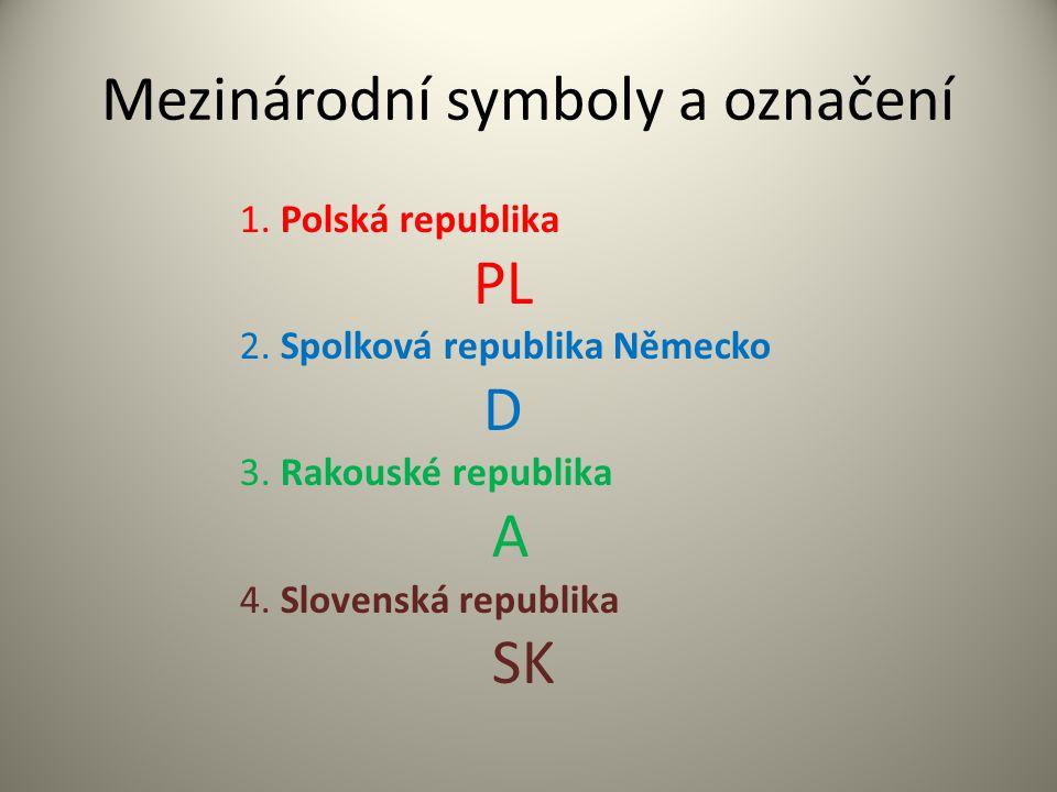 Mezinárodní symboly a označení 1. Polská republika PL 2. Spolková republika Německo D 3. Rakouské republika A 4. Slovenská republika SK