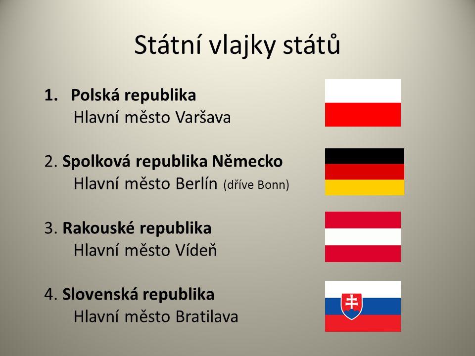 Státní vlajky států 1.Polská republika Hlavní město Varšava 2. Spolková republika Německo Hlavní město Berlín (dříve Bonn) 3. Rakouské republika Hlavn