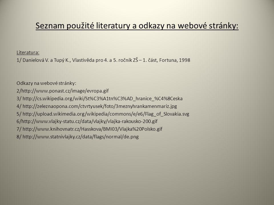 Seznam použité literatury a odkazy na webové stránky: Literatura: 1/ Danielová V. a Tupý K., Vlastivěda pro 4. a 5. ročník ZŠ – 1. část, Fortuna, 1998