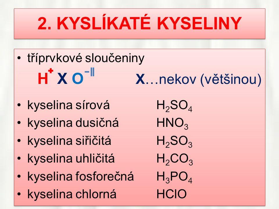 2. KYSLÍKATÉ KYSELINY •tříprvkové sloučeniny H X O X…nekov (většinou) •kyselina sírováH 2 SO 4 •kyselina dusičnáHNO 3 •kyselina siřičitáH 2 SO 3 •kyse