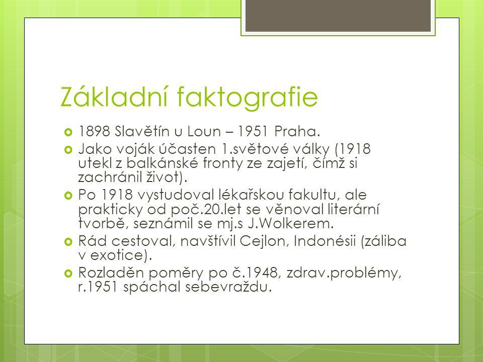 Základní faktografie  1898 Slavětín u Loun – 1951 Praha.  Jako voják účasten 1.světové války (1918 utekl z balkánské fronty ze zajetí, čímž si zachr