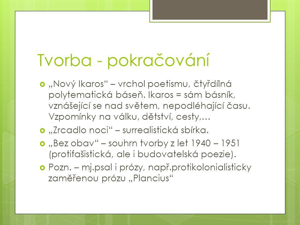 """Tvorba - pokračování  """"Nový Ikaros"""" – vrchol poetismu, čtyřdílná polytematická báseň. Ikaros = sám básník, vznášející se nad světem, nepodléhající ča"""