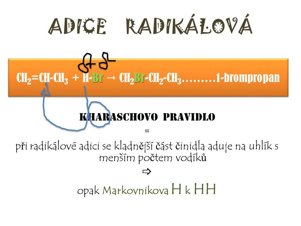 ADICE RADIKÁLOVÁ propen + HBr ……….. + ………  ……….. – název produktu KHARASCHOVO PRAVIDLO = p ř i radikálové adici se kladn ě jší č ást č inidla aduje n
