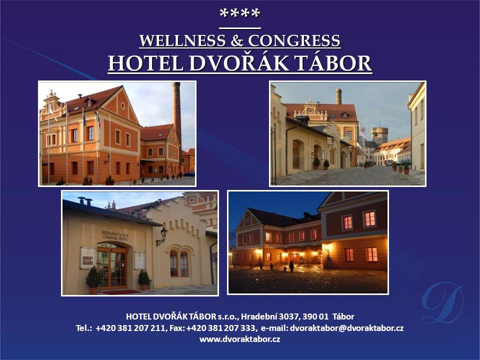 **** WELLNESS & CONGRESS HOTEL DVOŘÁK TÁBOR HOTEL DVOŘÁK TÁBOR s.r.o., Hradební 3037, 390 01 Tábor Tel.: +420 381 207 211, Fax: +420 381 207 333, e-mail: dvoraktabor@dvoraktabor.cz www.dvoraktabor.cz