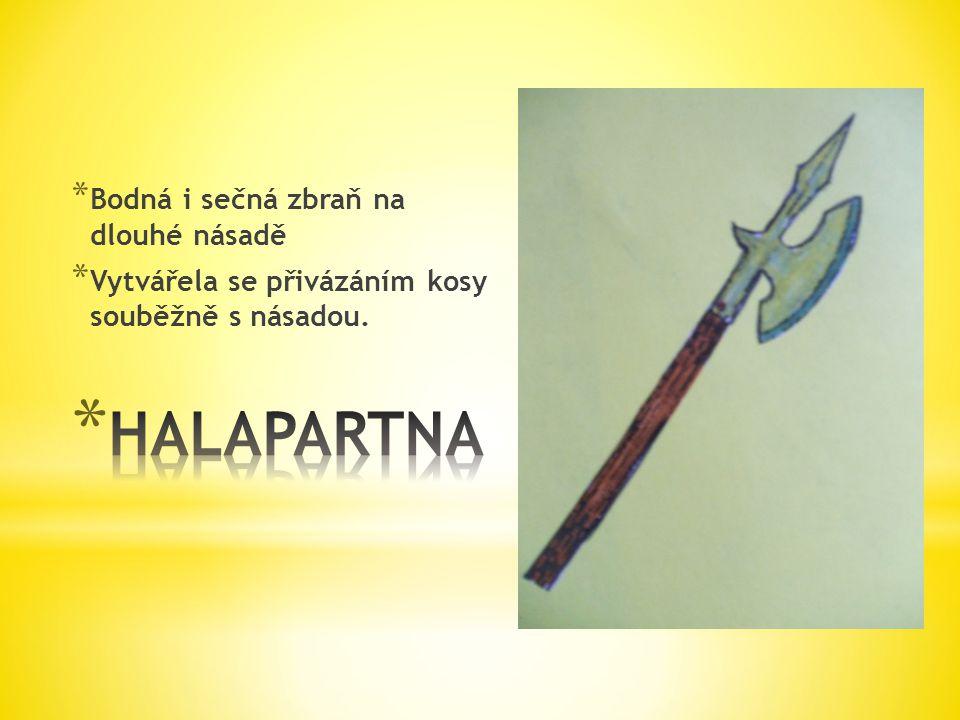 * Bodná i sečná zbraň na dlouhé násadě * Vytvářela se přivázáním kosy souběžně s násadou.