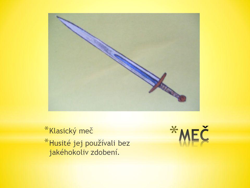 * Klasický meč * Husité jej používali bez jakéhokoliv zdobení.