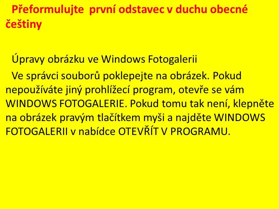 Přeformulujte první odstavec v duchu obecné češtiny Úpravy obrázku ve Windows Fotogalerii Ve správci souborů poklepejte na obrázek.