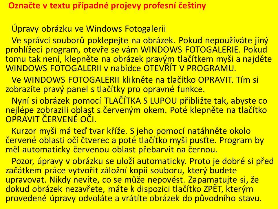 Označte v textu případné projevy profesní češtiny Úpravy obrázku ve Windows Fotogalerii Ve správci souborů poklepejte na obrázek.