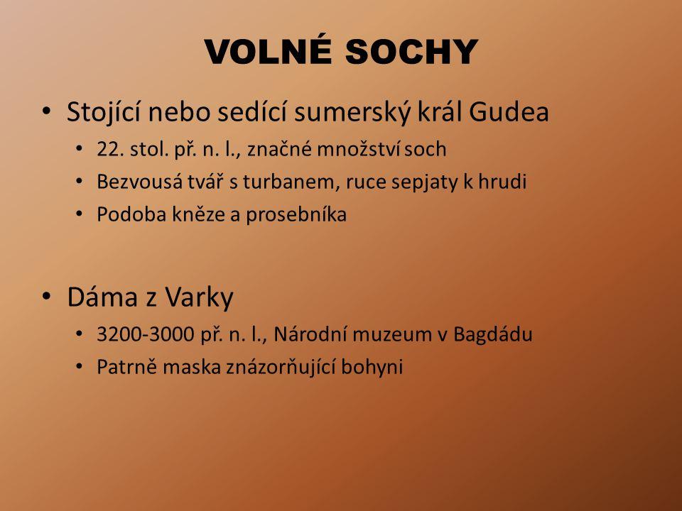 VOLNÉ SOCHY • Stojící nebo sedící sumerský král Gudea • 22. stol. př. n. l., značné množství soch • Bezvousá tvář s turbanem, ruce sepjaty k hrudi • P