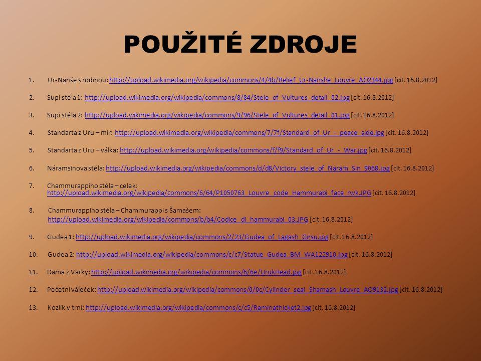 POUŽITÉ ZDROJE 1.Ur-Nanše s rodinou: http://upload.wikimedia.org/wikipedia/commons/4/4b/Relief_Ur-Nanshe_Louvre_AO2344.jpg [cit. 16.8.2012]http://uplo