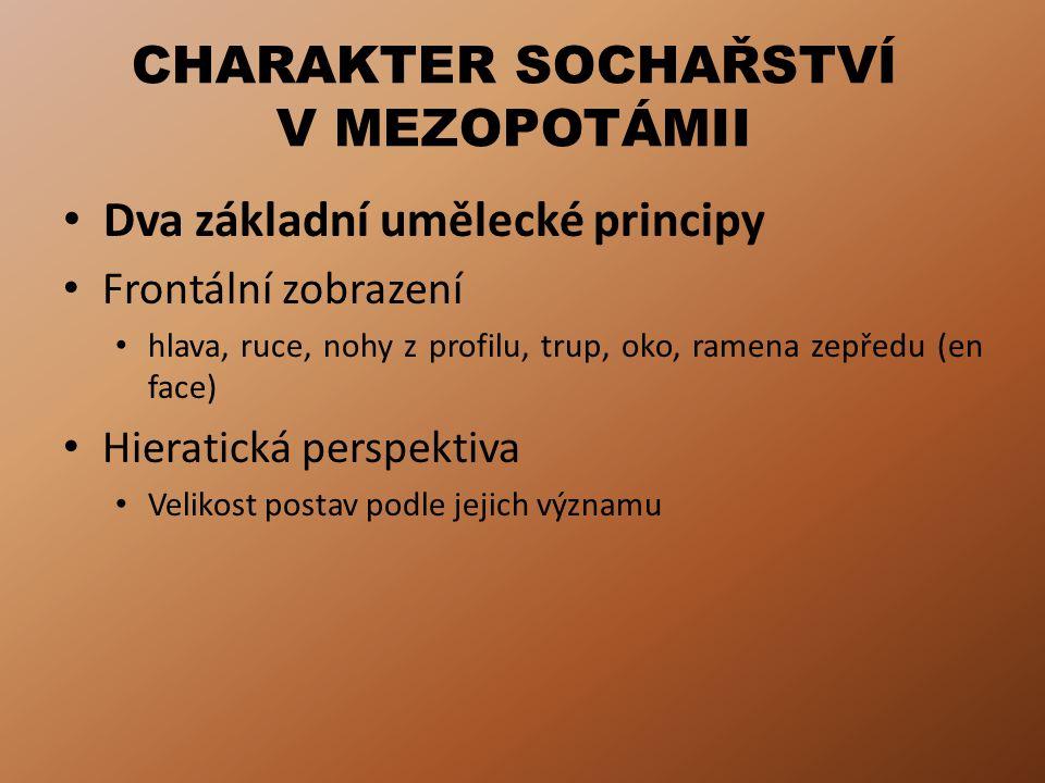 CHARAKTER SOCHAŘSTVÍ V MEZOPOTÁMII • Dva základní umělecké principy • Frontální zobrazení • hlava, ruce, nohy z profilu, trup, oko, ramena zepředu (en