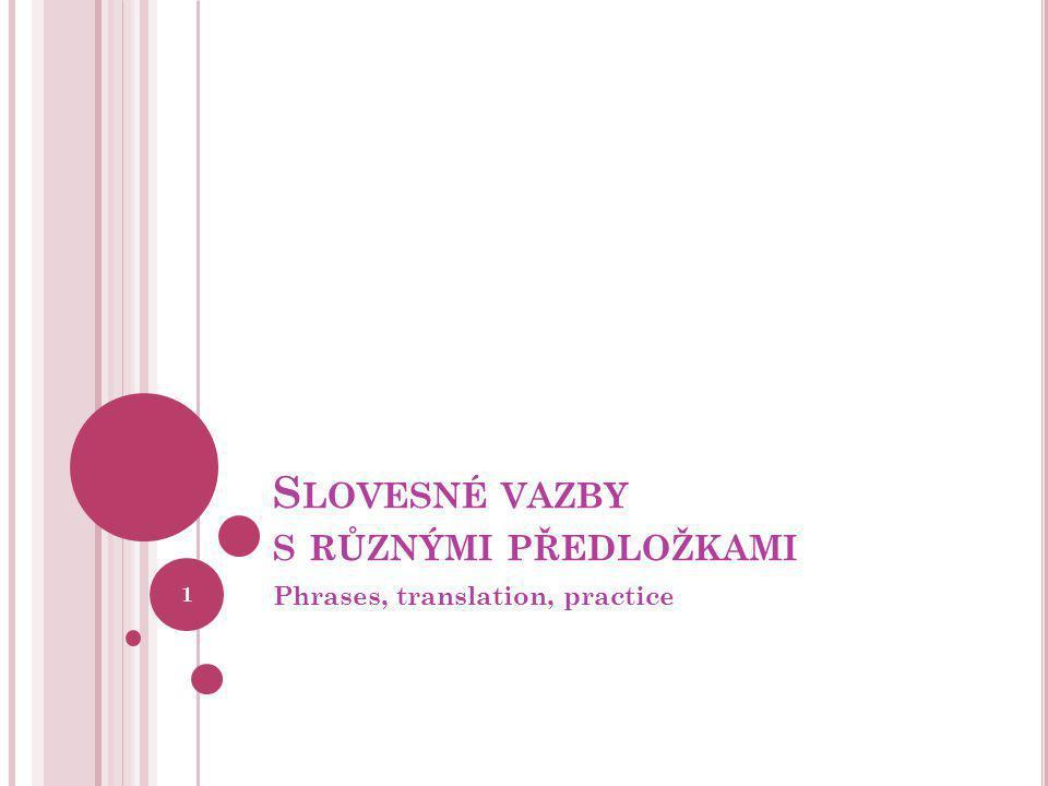 S LOVESNÉ VAZBY S RŮZNÝMI PŘEDLOŽKAMI Phrases, translation, practice 1