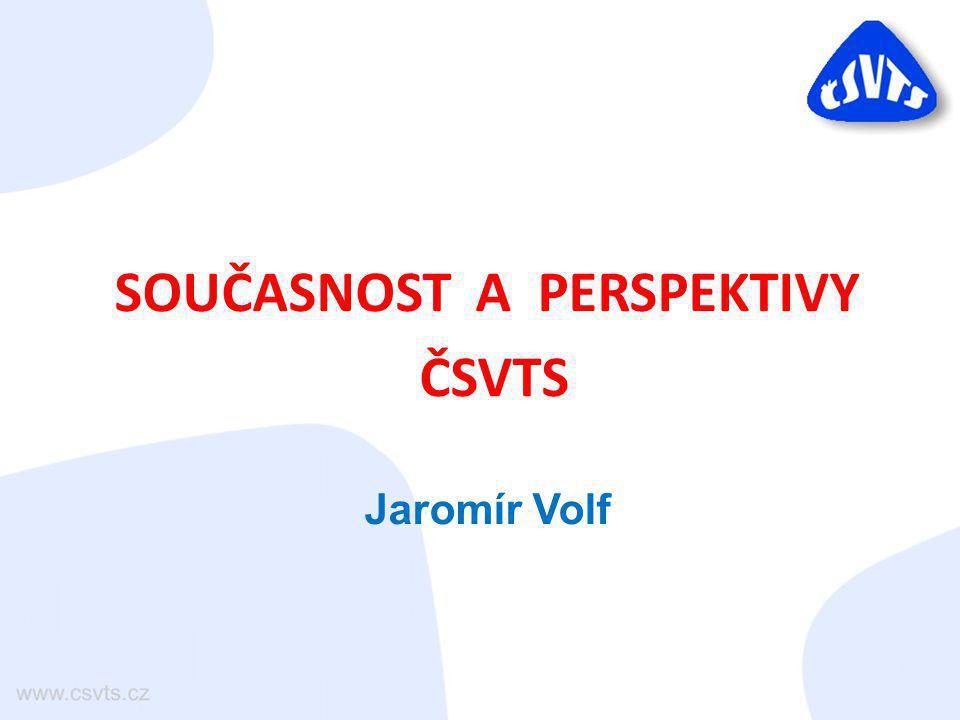 SOUČASNOST A PERSPEKTIVY ČSVTS Jaromír Volf