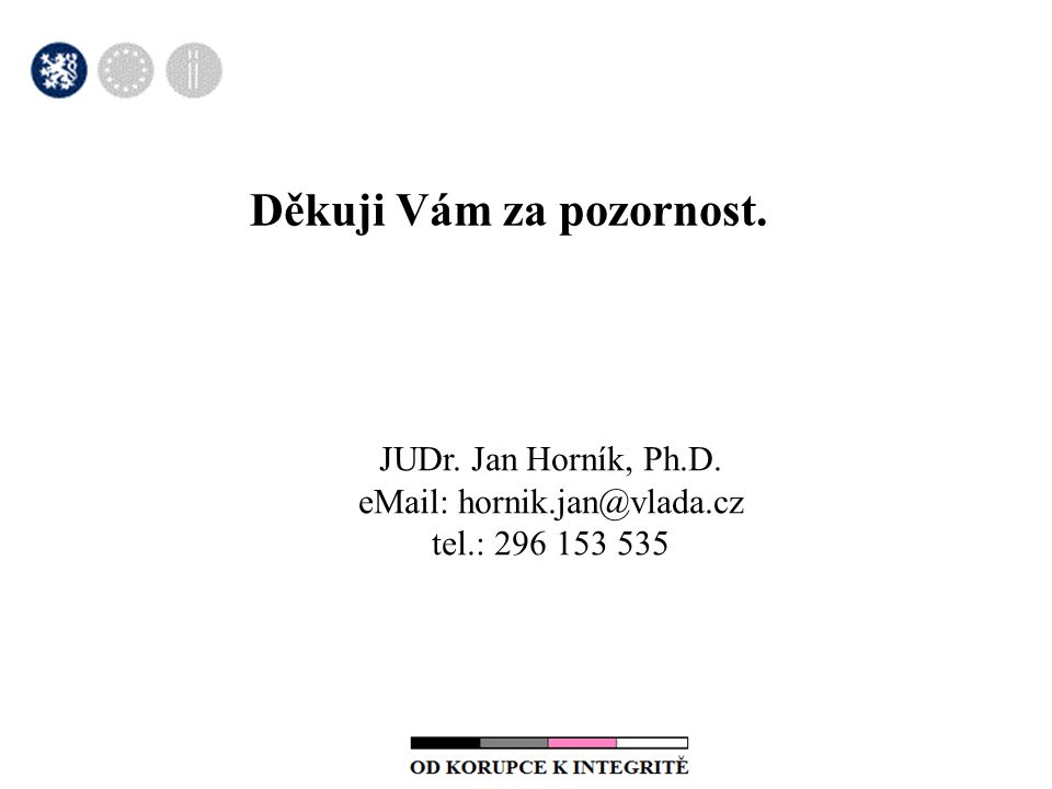 Děkuji Vám za pozornost. JUDr. Jan Horník, Ph.D. eMail: hornik.jan@vlada.cz tel.: 296 153 535