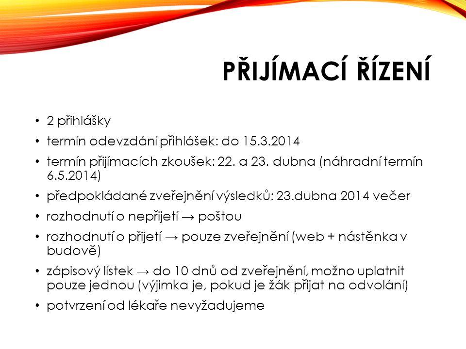 PŘIJÍMACÍ ŘÍZENÍ • 2 přihlášky • termín odevzdání přihlášek: do 15.3.2014 • termín přijímacích zkoušek: 22.