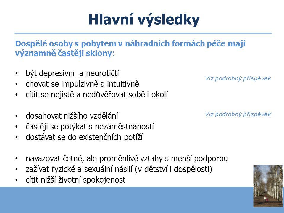 Hlavní výsledky Dospělé osoby s pobytem v náhradních formách péče mají významně častěji sklony: • být depresivní a neurotičtí • chovat se impulzivně a
