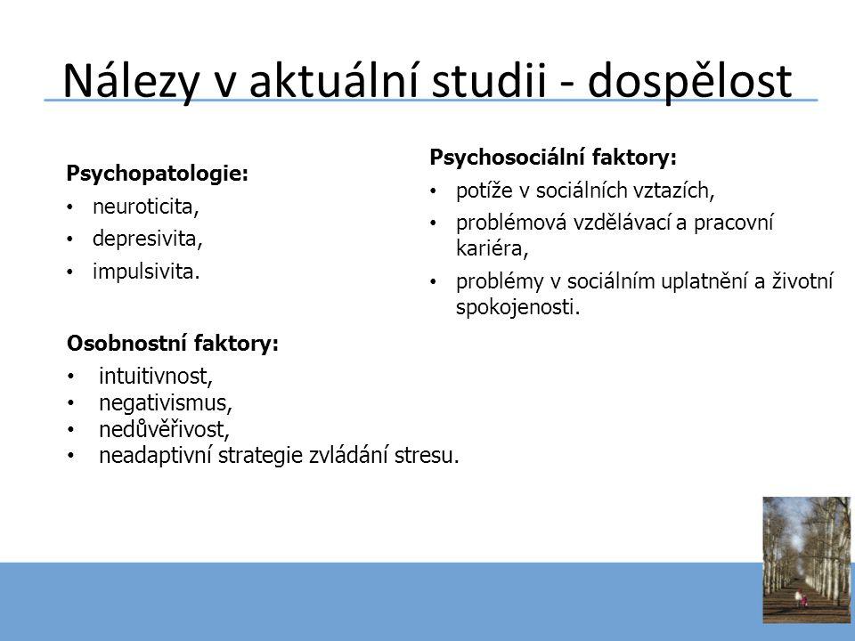 Psychosociální faktory: • potíže v sociálních vztazích, • problémová vzdělávací a pracovní kariéra, • problémy v sociálním uplatnění a životní spokoje