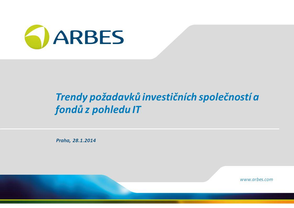 www.arbes.com Trendy požadavků investičních společností a fondů z pohledu IT Praha, 28.1.2014