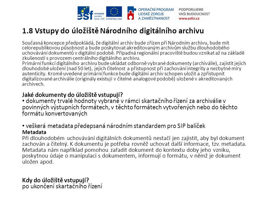 1.8 Vstupy do úložiště Národního digitálního archivu Současná koncepce předpokládá, že digitální archiv bude zřízen při Národním archivu, bude mít cel