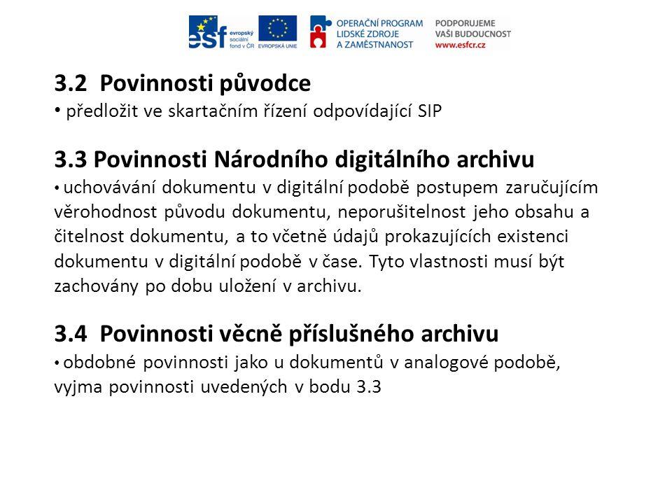 3.2 Povinnosti původce • předložit ve skartačním řízení odpovídající SIP 3.3 Povinnosti Národního digitálního archivu • uchovávání dokumentu v digitál