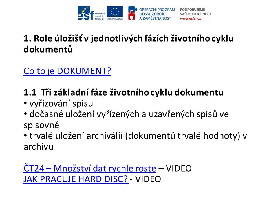 1. Role úložišť v jednotlivých fázích životního cyklu dokumentů Co to je DOKUMENT? 1.1 Tři základní fáze životního cyklu dokumentu • vyřizování spisu