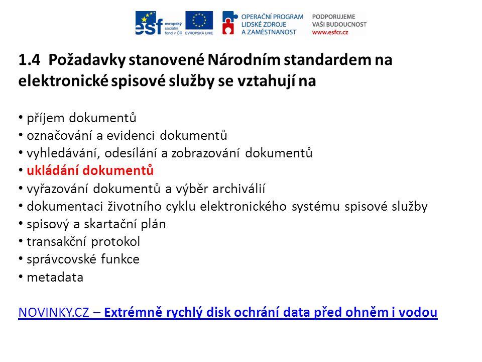 1.4 Požadavky stanovené Národním standardem na elektronické spisové služby se vztahují na • příjem dokumentů • označování a evidenci dokumentů • vyhle