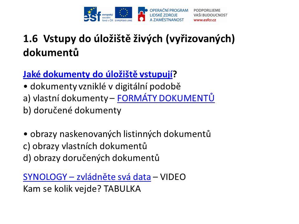1.6 Vstupy do úložiště živých (vyřizovaných) dokumentů Jaké dokumenty do úložiště vstupujíJaké dokumenty do úložiště vstupují? • dokumenty vzniklé v d