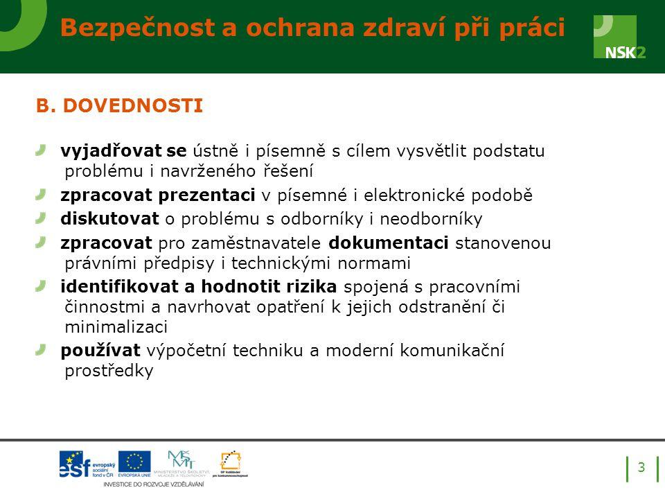 4 C.ODBORNÁ ZPŮSOBILOST v oblasti BOZP do roku 2006 nebyly stanoveny požadavky na odbornou způsobilost stanoveny byly zákonem č.
