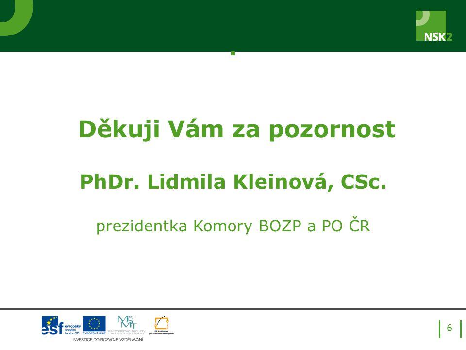 . Děkuji Vám za pozornost PhDr. Lidmila Kleinová, CSc. prezidentka Komory BOZP a PO ČR 6