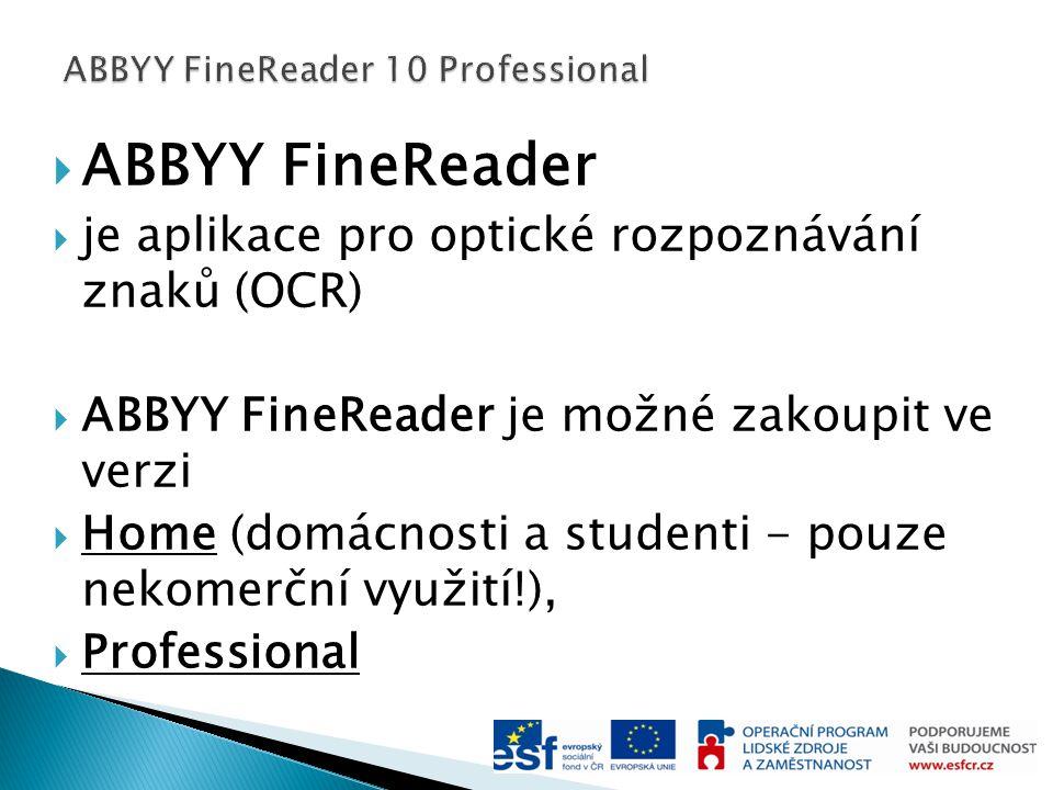  ABBYY FineReader  je aplikace pro optické rozpoznávání znaků (OCR)  ABBYY FineReader je možné zakoupit ve verzi  Home (domácnosti a studenti - pouze nekomerční využití!),  Professional