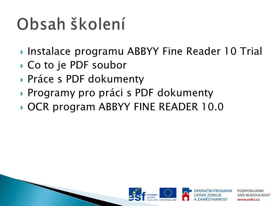  Instalace programu ABBYY Fine Reader 10 Trial  Co to je PDF soubor  Práce s PDF dokumenty  Programy pro práci s PDF dokumenty  OCR program ABBYY FINE READER 10.0