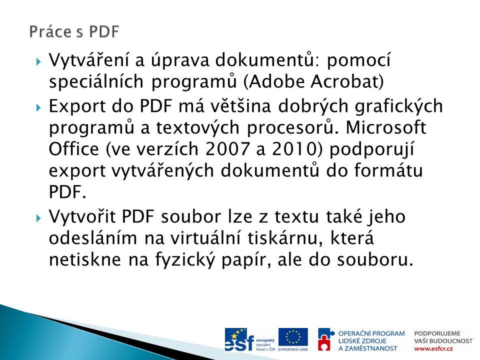  Vytváření a úprava dokumentů: pomocí speciálních programů (Adobe Acrobat)  Export do PDF má většina dobrých grafických programů a textových procesorů.