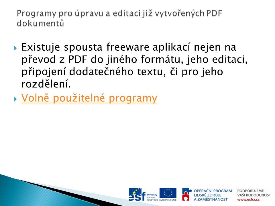  Existuje spousta freeware aplikací nejen na převod z PDF do jiného formátu, jeho editaci, připojení dodatečného textu, či pro jeho rozdělení.