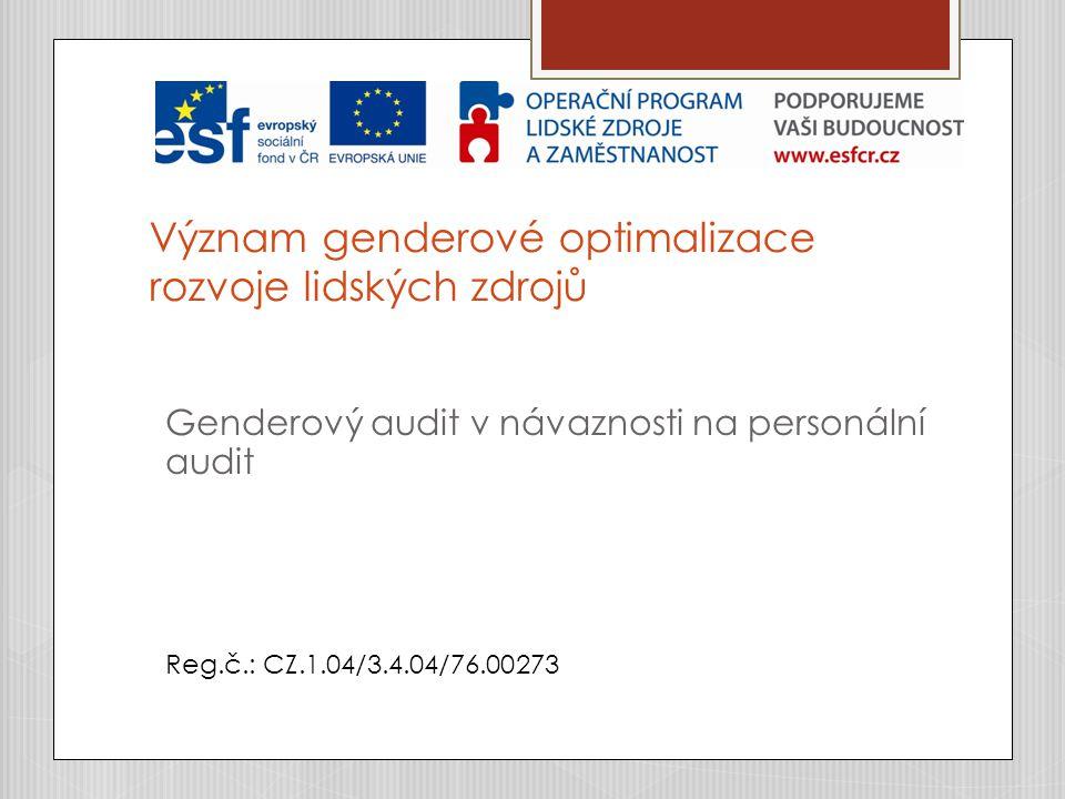 Význam genderové optimalizace rozvoje lidských zdrojů Genderový audit v návaznosti na personální audit Reg.č.: CZ.1.04/3.4.04/76.00273