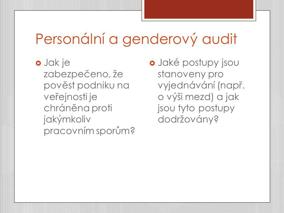 Personální a genderový audit  Jak je zabezpečeno, že pověst podniku na veřejnosti je chráněna proti jakýmkoliv pracovním sporům?  Jaké postupy jsou