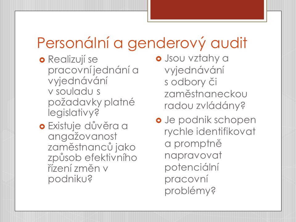 Personální a genderový audit  Realizují se pracovní jednání a vyjednávání v souladu s požadavky platné legislativy?  Existuje důvěra a angažovanost