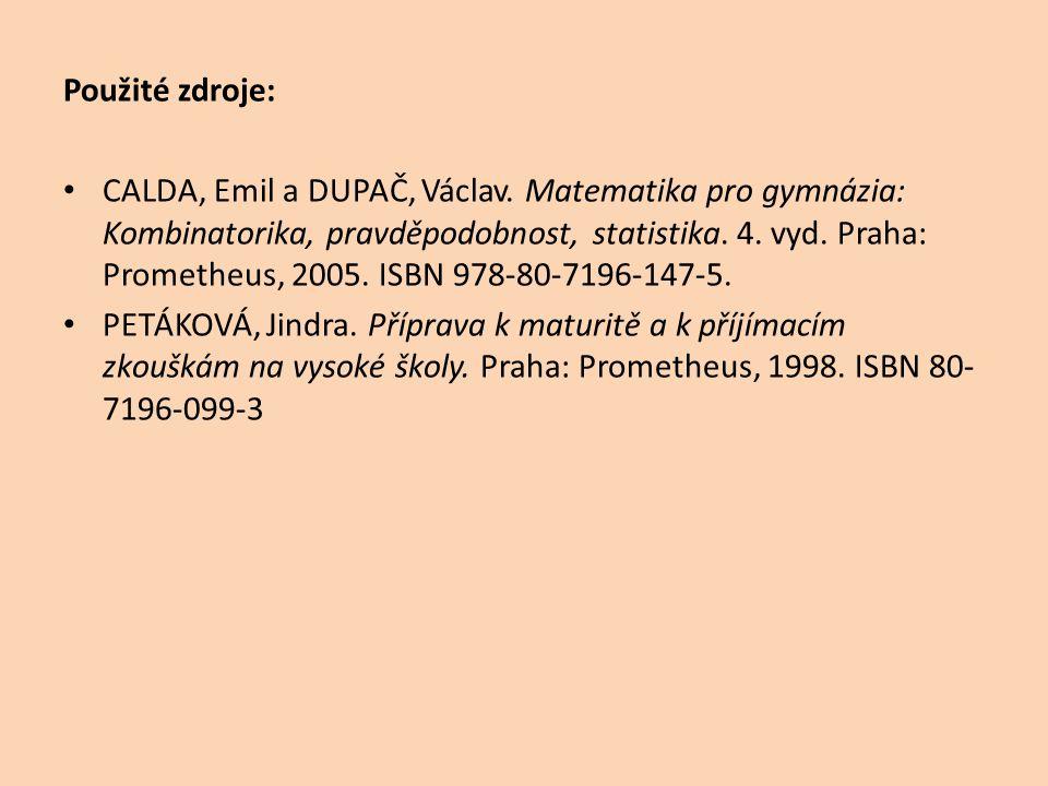 Použité zdroje: • CALDA, Emil a DUPAČ, Václav. Matematika pro gymnázia: Kombinatorika, pravděpodobnost, statistika. 4. vyd. Praha: Prometheus, 2005. I