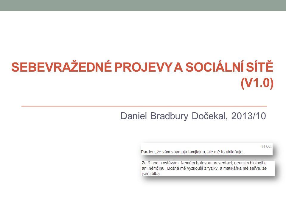 SEBEVRAŽEDNÉ PROJEVY A SOCIÁLNÍ SÍTĚ (V1.0) Daniel Bradbury Dočekal, 2013/10