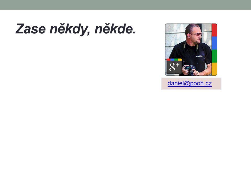Zase někdy, někde. daniel@pooh.cz