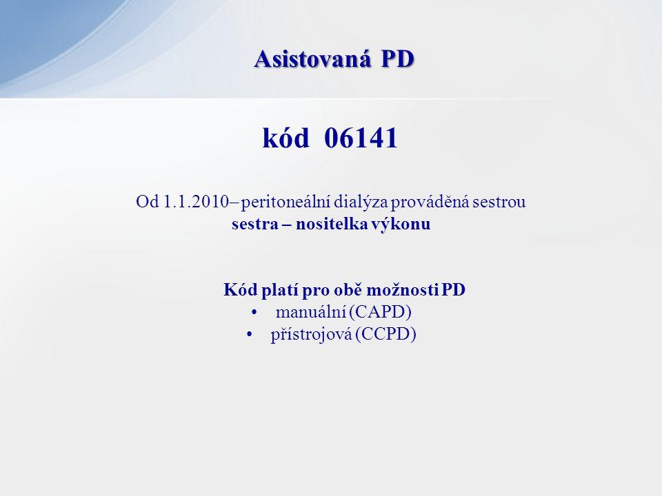 kód 06141 Od 1.1.2010– peritoneální dialýza prováděná sestrou sestra – nositelka výkonu Kód platí pro obě možnosti PD •manuální (CAPD) •přístrojová (C