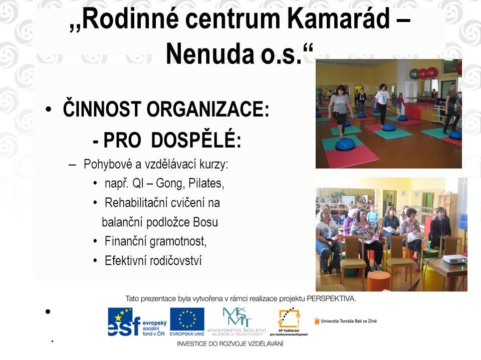 • ČINNOST ORGANIZACE: - PRO DOSPĚLÉ: – Pohybové a vzdělávací kurzy: • např. QI – Gong, Pilates, • Rehabilitační cvičení na balanční podložce Bosu • Fi