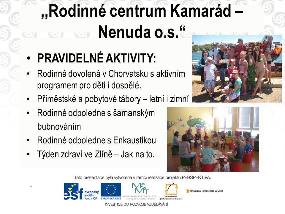 • PRAVIDELNÉ AKTIVITY: • Rodinná dovolená v Chorvatsku s aktivním programem pro děti i dospělé. • Příměstské a pobytové tábory – letní i zimní • Rodin