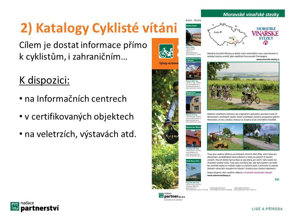 2) Katalogy Cyklisté vítáni K dispozici: • na Informačních centrech • v certifikovaných objektech • na veletrzích, výstavách atd. Cílem je dostat info