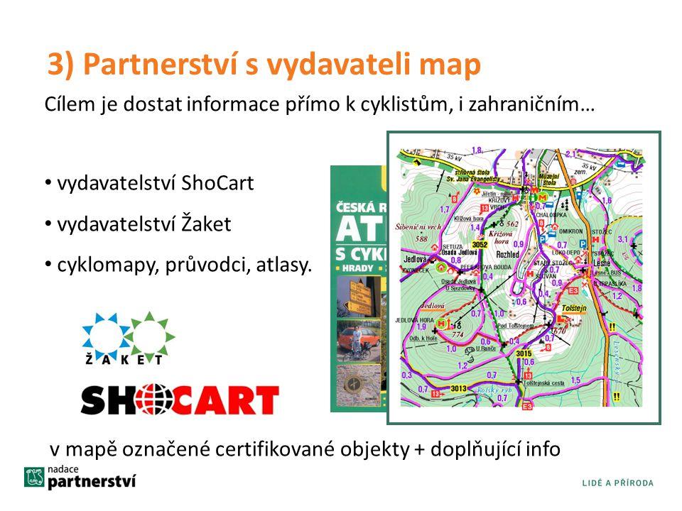 3) Partnerství s vydavateli map • vydavatelství ShoCart • vydavatelství Žaket • cyklomapy, průvodci, atlasy. v mapě označené certifikované objekty + d