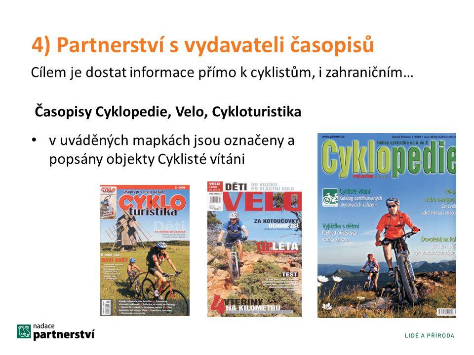 4) Partnerství s vydavateli časopisů Časopisy Cyklopedie, Velo, Cykloturistika • v uváděných mapkách jsou označeny a popsány objekty Cyklisté vítáni C