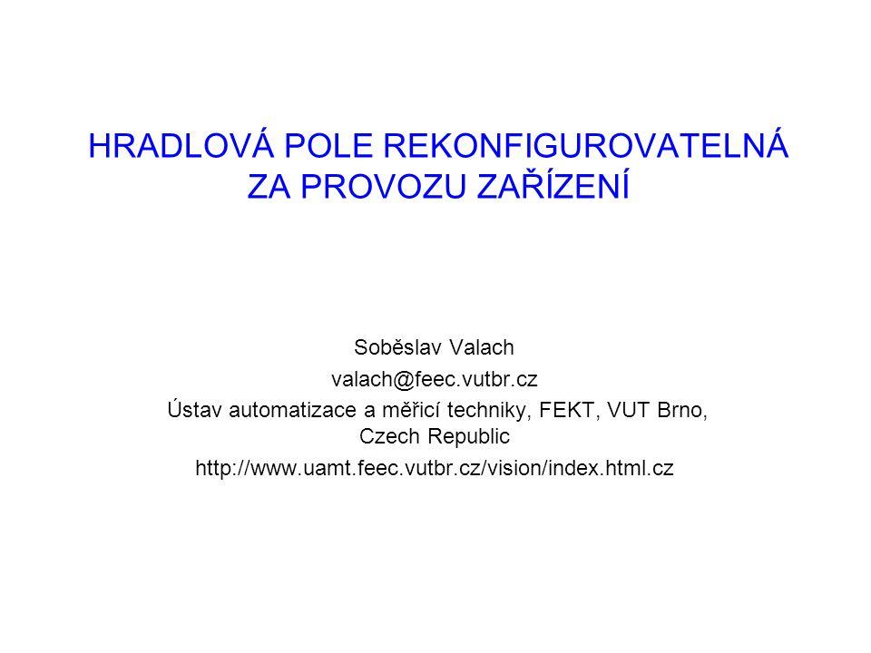 HRADLOVÁ POLE REKONFIGUROVATELNÁ ZA PROVOZU ZAŘÍZENÍ Soběslav Valach valach@feec.vutbr.cz Ústav automatizace a měřicí techniky, FEKT, VUT Brno, Czech Republic http://www.uamt.feec.vutbr.cz/vision/index.html.cz